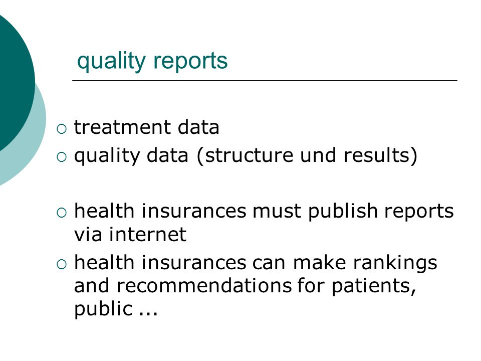 quality reports  treatment data  quality data (structure und results)  health insurances must publish reports via internet  health insurances can