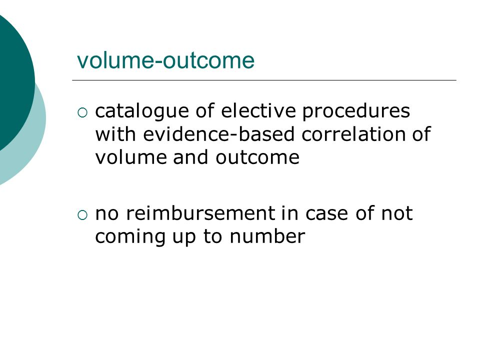 volume-outcome  catalogue of elective procedures with evidence-based correlation of volume and outcome  no reimbursement in case of not coming up to