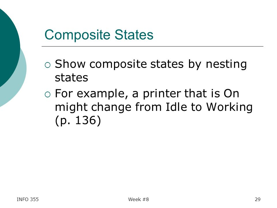Composite States  Show composite states by nesting states  For example, a printer that is On might change from Idle to Working (p.