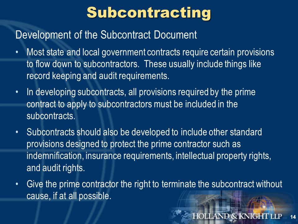 14 Subcontracting Development of the Subcontract Document Most state and local government contracts require certain provisions to flow down to subcontractors.
