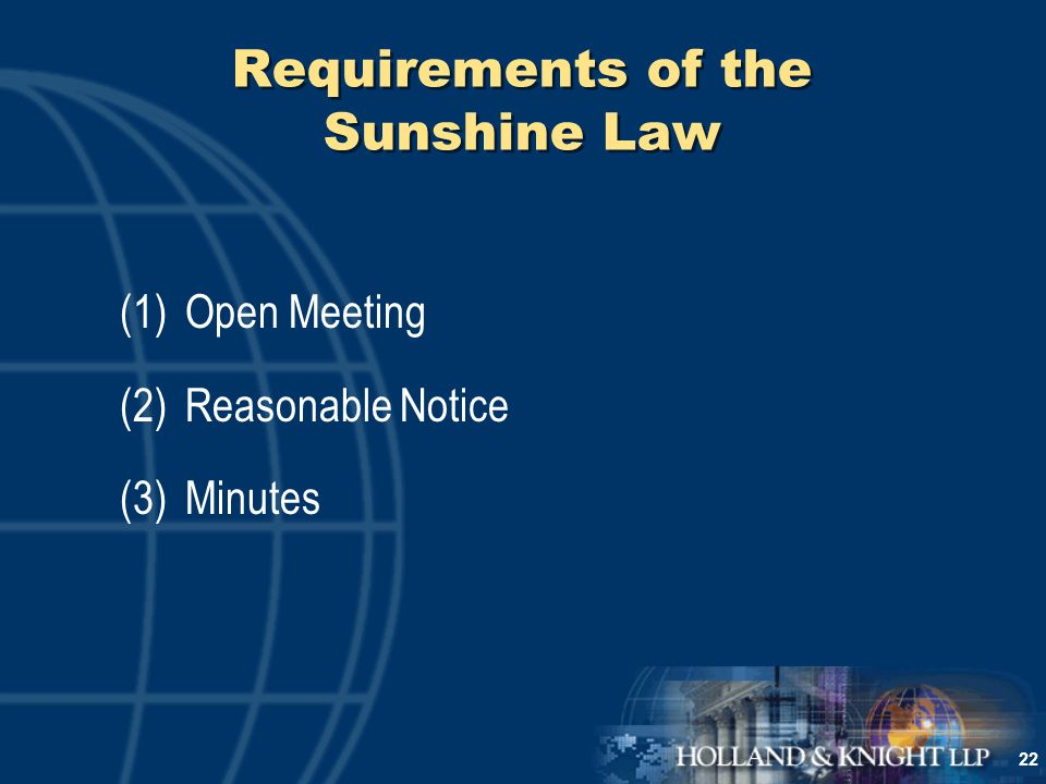 22 Requirements of the Sunshine Law (1)Open Meeting (2)Reasonable Notice (3)Minutes