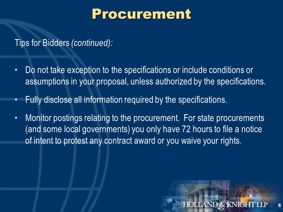 6 Procurement Tips for Bidders (continued): Do not take exception to the specifications or include conditions or assumptions in your proposal, unless authorized by the specifications.