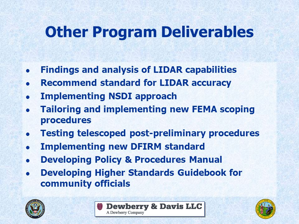 Other Program Deliverables l Findings and analysis of LIDAR capabilities l Recommend standard for LIDAR accuracy l Implementing NSDI approach l Tailor