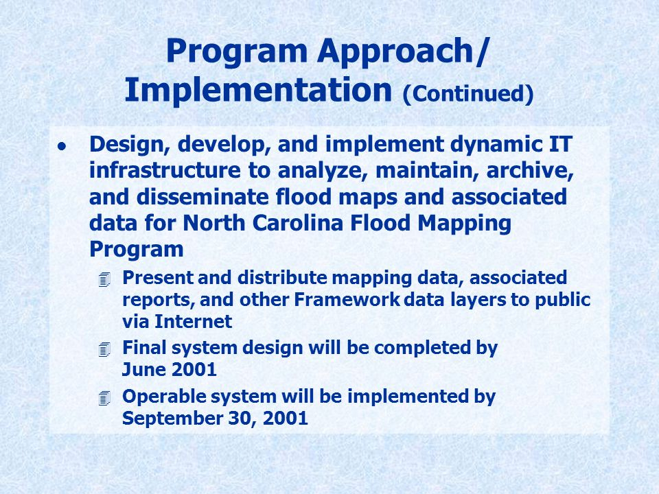 Program Approach/ Implementation (Continued) l Design, develop, and implement dynamic IT infrastructure to analyze, maintain, archive, and disseminate