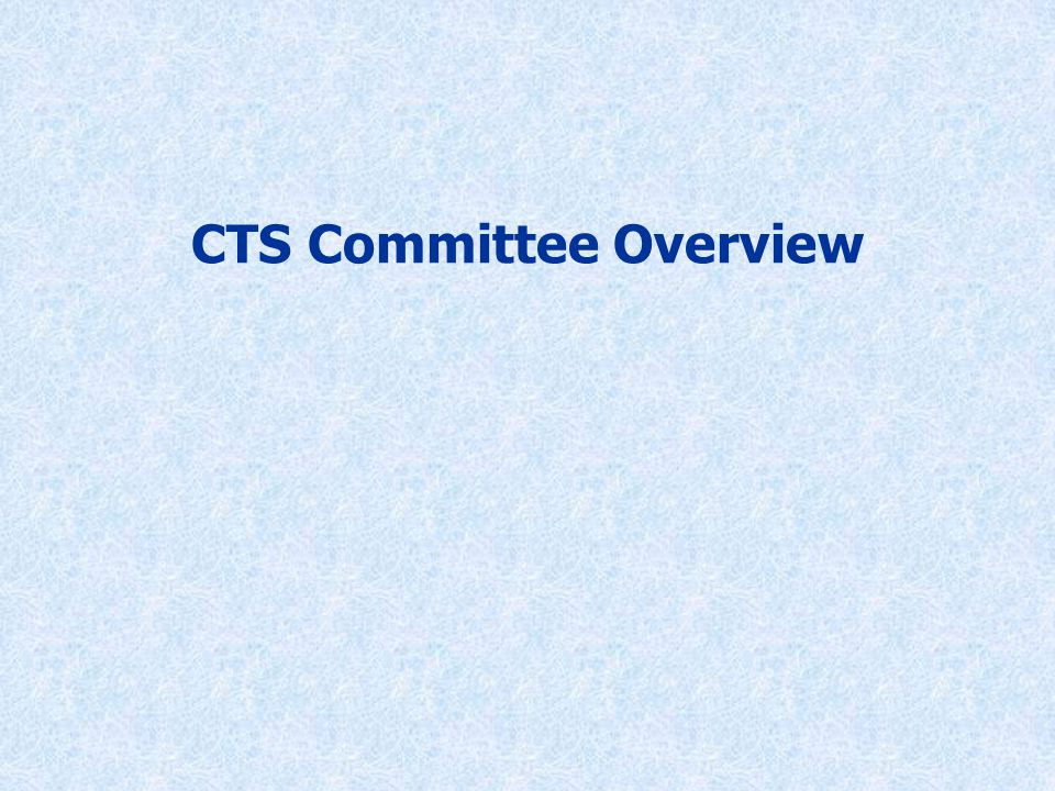 CTS Committee Overview