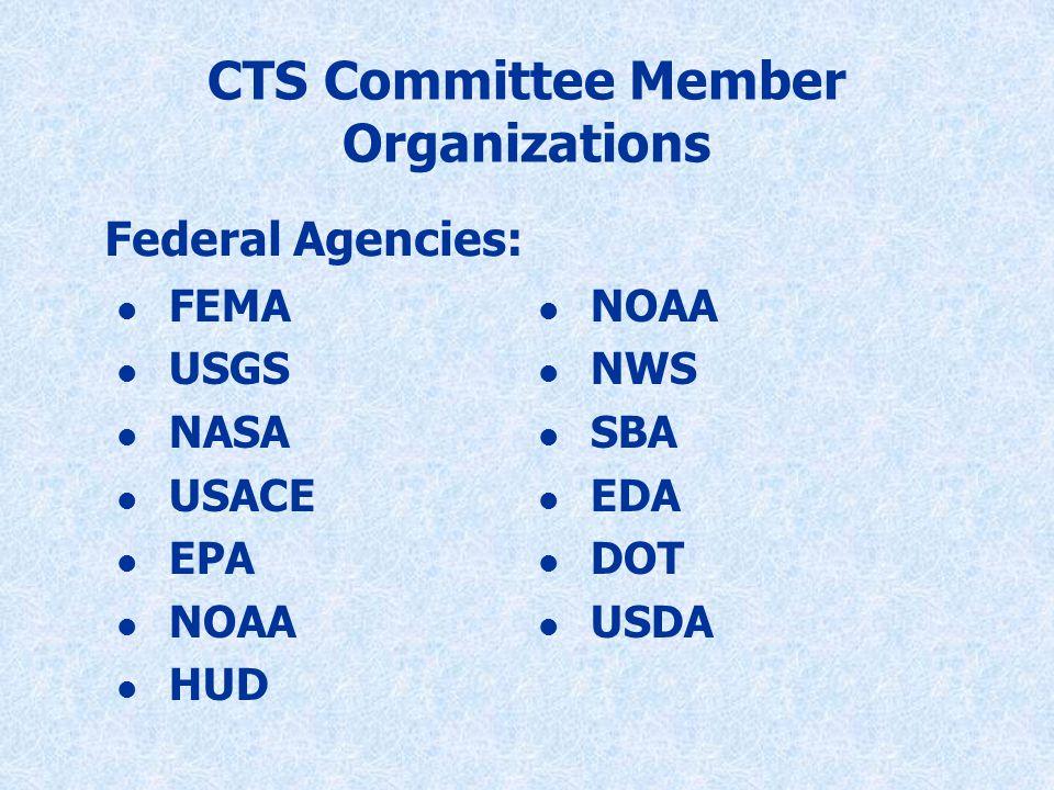 CTS Committee Member Organizations l FEMA l USGS l NASA l USACE l EPA l NOAA l HUD l NOAA l NWS l SBA l EDA l DOT l USDA Federal Agencies: