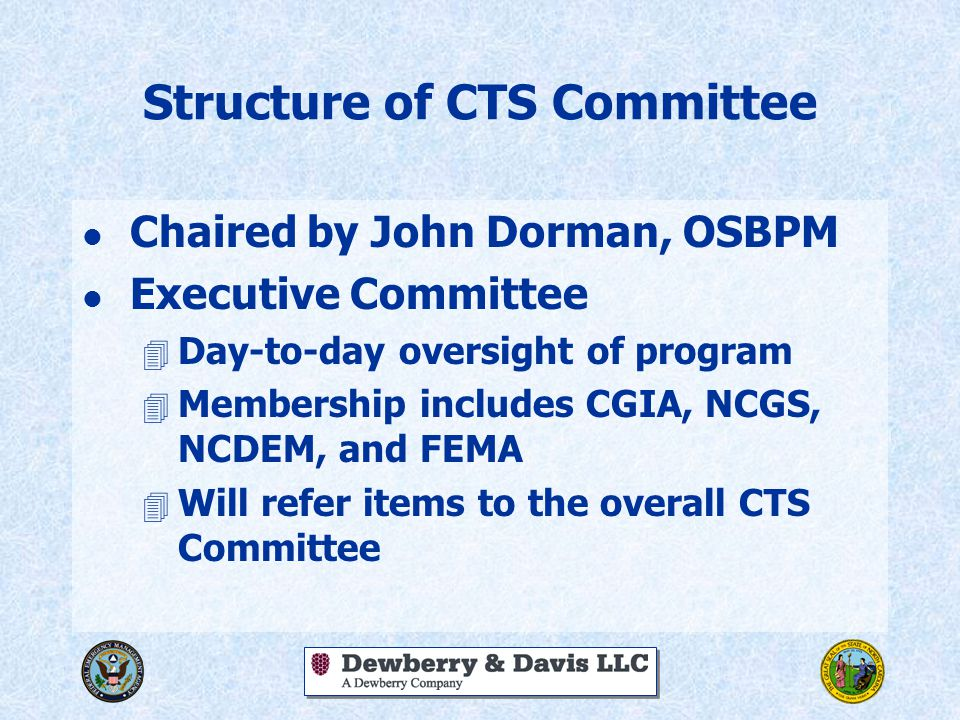 Structure of CTS Committee l Chaired by John Dorman, OSBPM l Executive Committee 4 Day-to-day oversight of program 4 Membership includes CGIA, NCGS, N