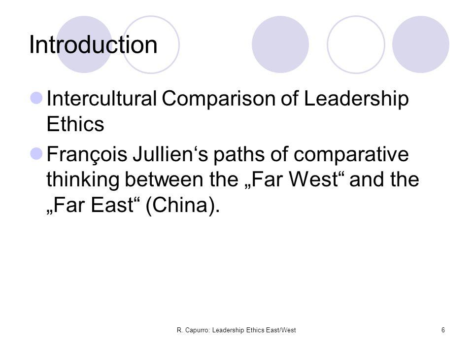 R. Capurro: Leadership Ethics East/West6 Introduction Intercultural Comparison of Leadership Ethics François Jullien's paths of comparative thinking b