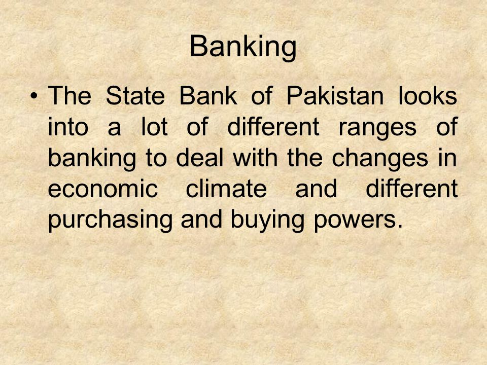 Banking The State Bank of Pakistan looks into a lot of different ranges of banking to deal with the changes in economic climate and different purchasi
