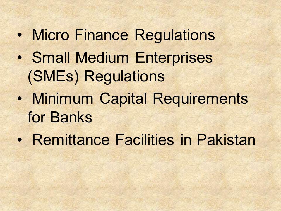 Micro Finance Regulations Small Medium Enterprises (SMEs) Regulations Minimum Capital Requirements for Banks Remittance Facilities in Pakistan