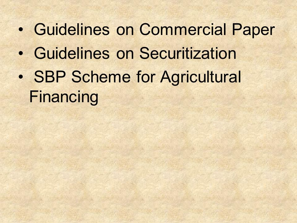 Guidelines on Commercial Paper Guidelines on Securitization SBP Scheme for Agricultural Financing
