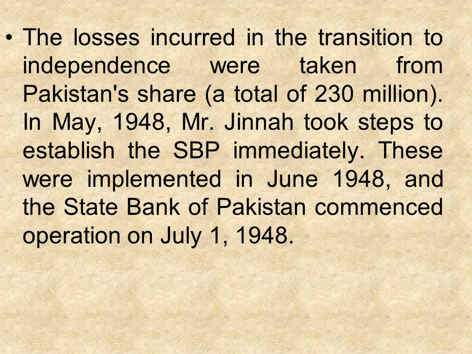 The losses incurred in the transition to independence were taken from Pakistan's share (a total of 230 million). In May, 1948, Mr. Jinnah took steps t