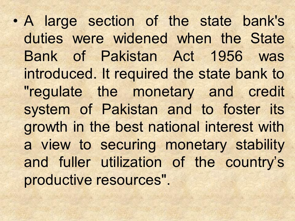 A large section of the state bank's duties were widened when the State Bank of Pakistan Act 1956 was introduced. It required the state bank to