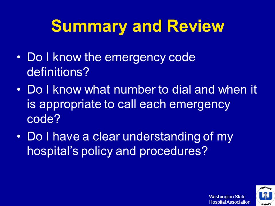 Washington State Hospital Association Summary and Review Do I know the emergency code definitions? Do I know what number to dial and when it is approp