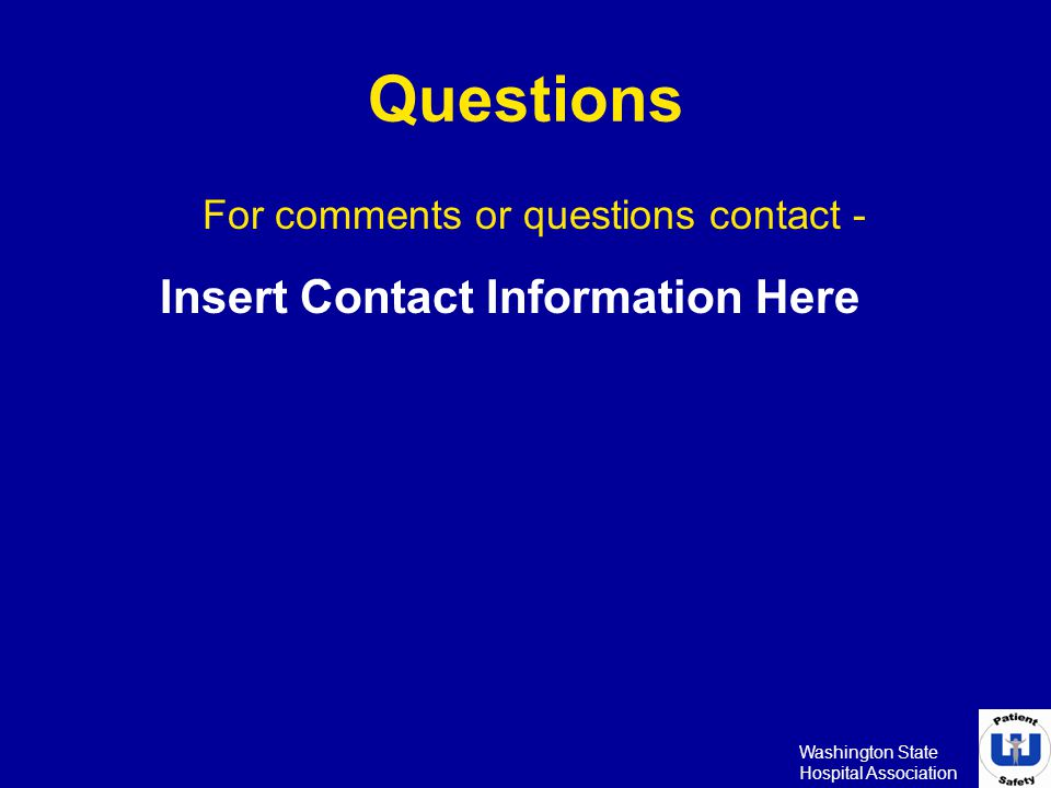 Washington State Hospital Association Questions Insert Contact Information Here For comments or questions contact -