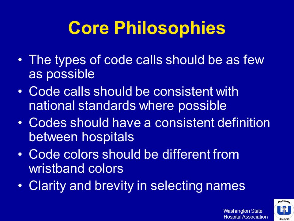 Washington State Hospital Association Core Philosophies The types of code calls should be as few as possible Code calls should be consistent with nati