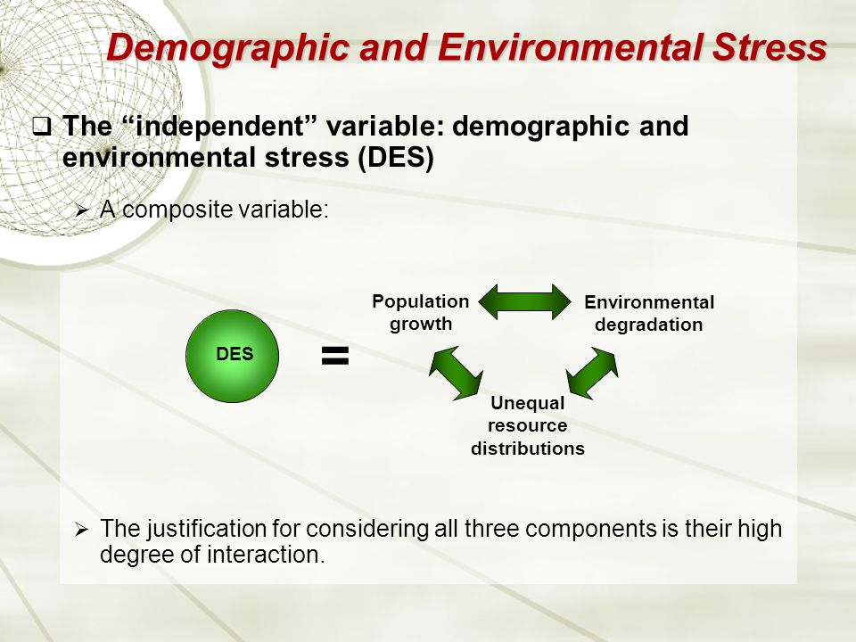 Demographic and Environmental Stress  The independent variable: demographic and environmental stress (DES)  A composite variable:  The justification for considering all three components is their high degree of interaction.