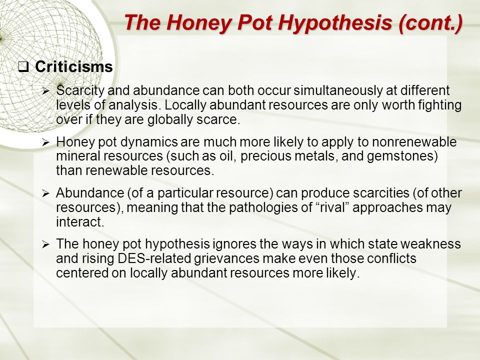 The Honey Pot Hypothesis (cont.)  Criticisms  Scarcity and abundance can both occur simultaneously at different levels of analysis.