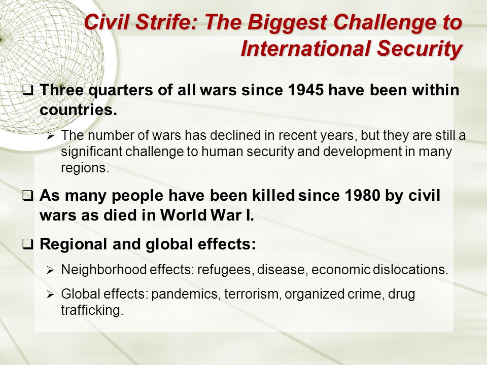 Civil Strife: The Biggest Challenge to International Security  Three quarters of all wars since 1945 have been within countries.