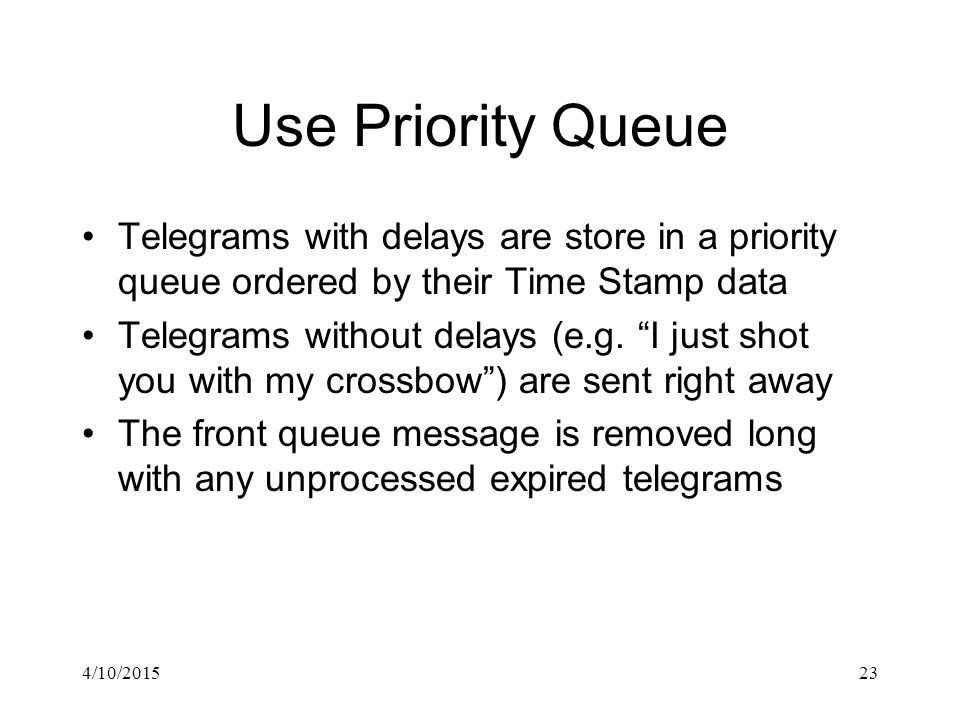 4/10/201523 Use Priority Queue Telegrams with delays are store in a priority queue ordered by their Time Stamp data Telegrams without delays (e.g.