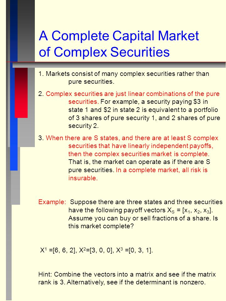 A Complete Capital Market of Complex Securities 1. Markets consist of many complex securities rather than pure securities. 2. Complex securities are j