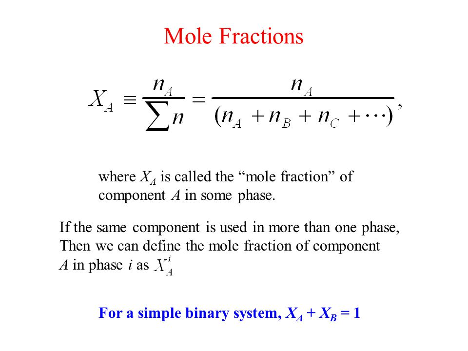 Mole Fractions where X A is called the mole fraction of component A in some phase.