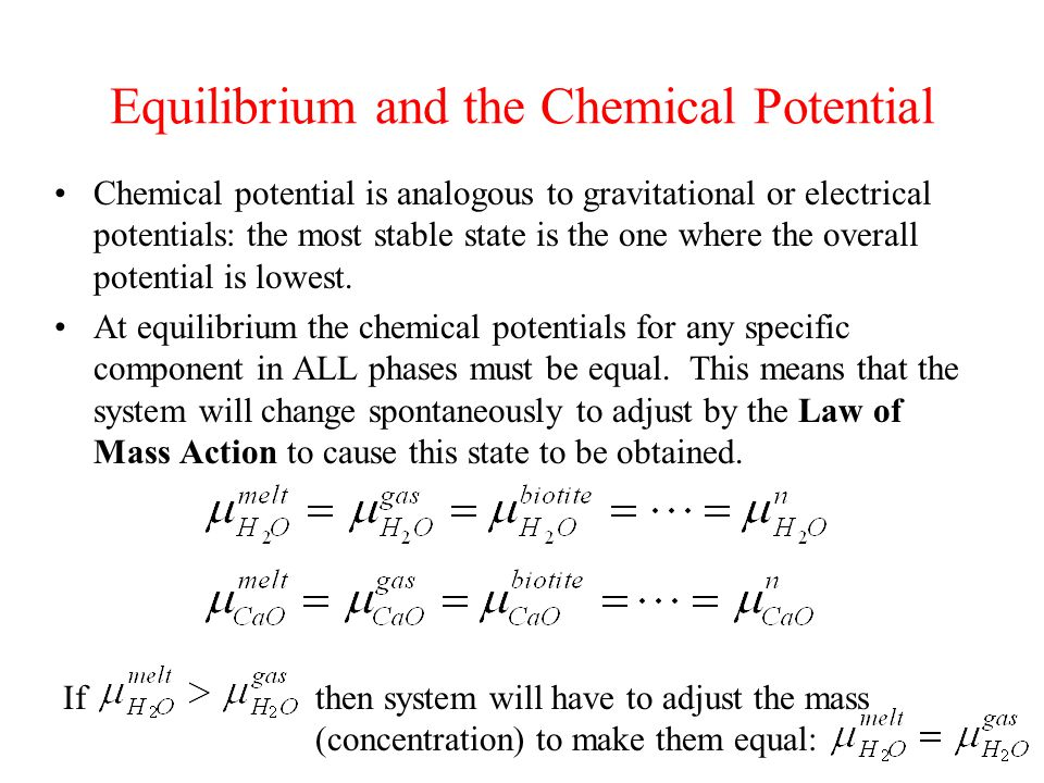 Equilibrium and the Chemical Potential Chemical potential is analogous to gravitational or electrical potentials: the most stable state is the one where the overall potential is lowest.