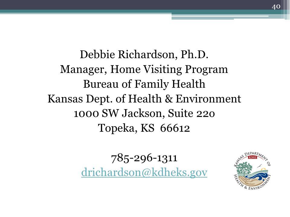 40 Debbie Richardson, Ph.D.Manager, Home Visiting Program Bureau of Family Health Kansas Dept.