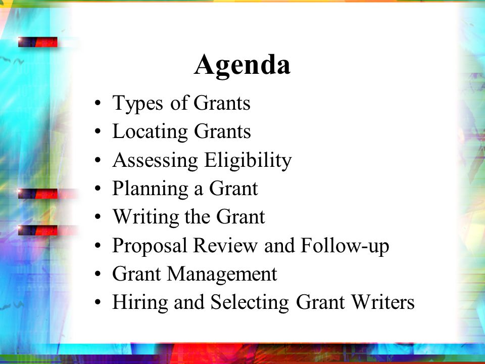Types of Grants Monetary award given by a government agency, foundation, corporation or other entity to fund a particular project Generally given to organizations as opposed to individuals