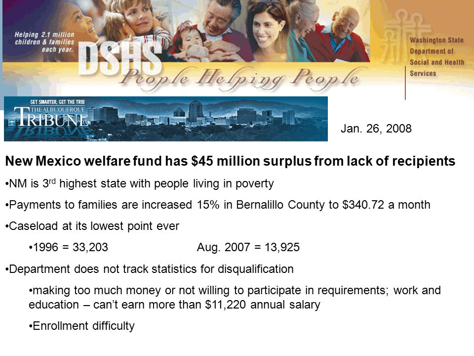 New Mexico welfare fund has $45 million surplus from lack of recipients NM is 3 rd highest state with people living in poverty Payments to families ar