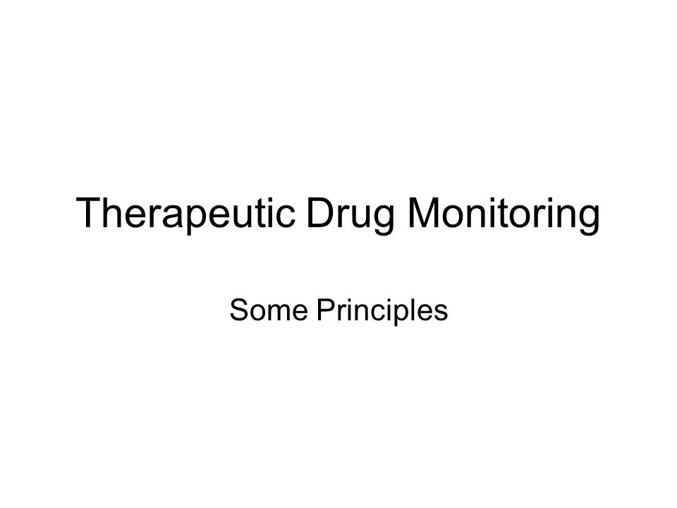 Therapeutic Drug Monitoring Some Principles