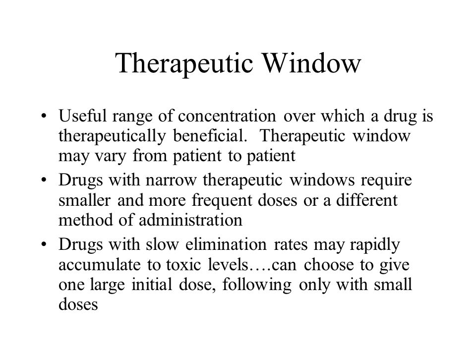 Therapeutic Window Useful range of concentration over which a drug is therapeutically beneficial. Therapeutic window may vary from patient to patient