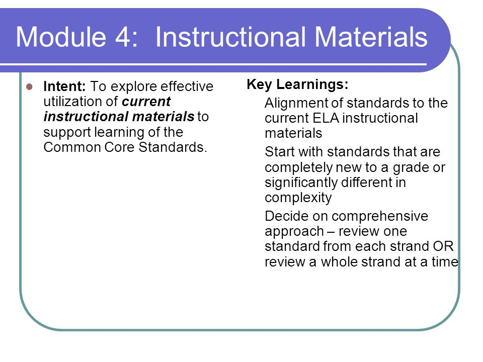 Module 4: Instructional Materials Intent: To explore effective utilization of current instructional materials to support learning of the Common Core Standards.