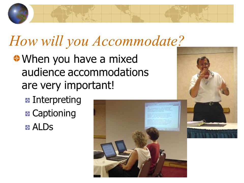 How will you Accommodate. When you have a mixed audience accommodations are very important.