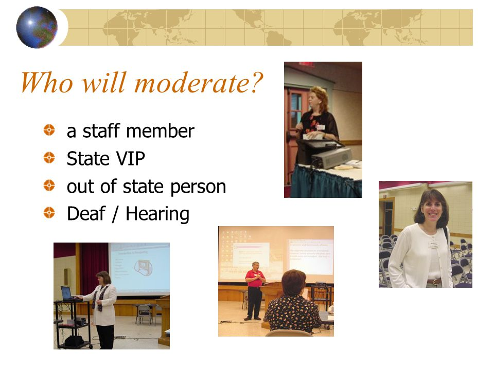 Who will moderate a staff member State VIP out of state person Deaf / Hearing