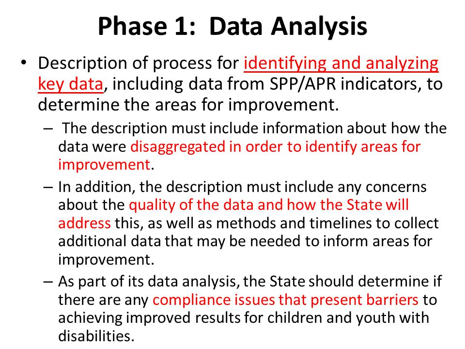 Phase 1: Data Analysis Description of process for identifying and analyzing key data, including data from SPP/APR indicators, to determine the areas for improvement.