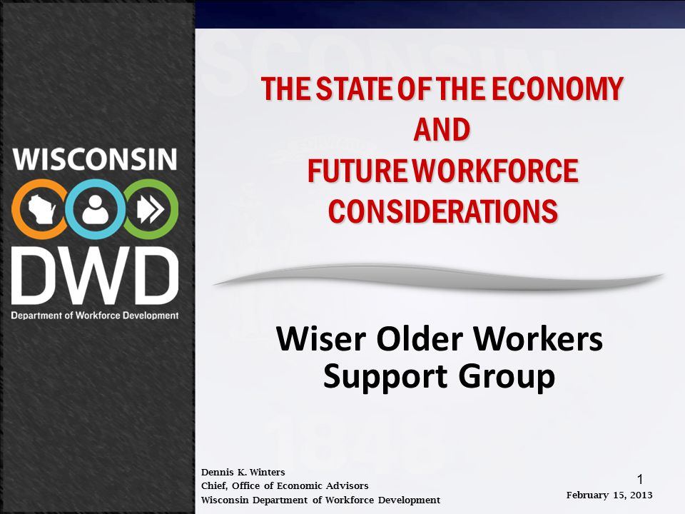 February 15, 2013 THE STATE OF THE ECONOMY AND FUTURE WORKFORCE CONSIDERATIONS W.O.W.