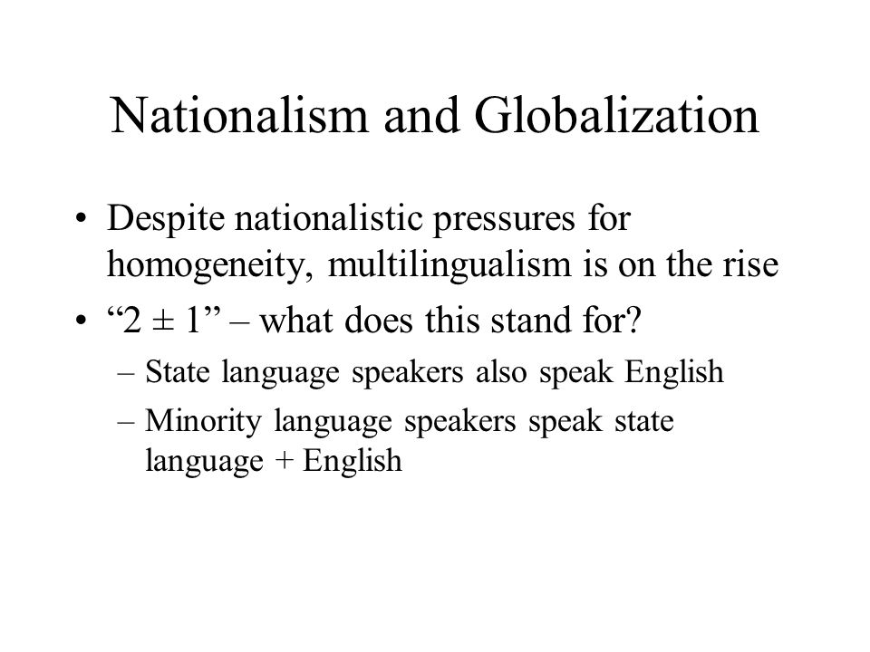 Nationalism and Globalization Despite nationalistic pressures for homogeneity, multilingualism is on the rise 2 ± 1 – what does this stand for.