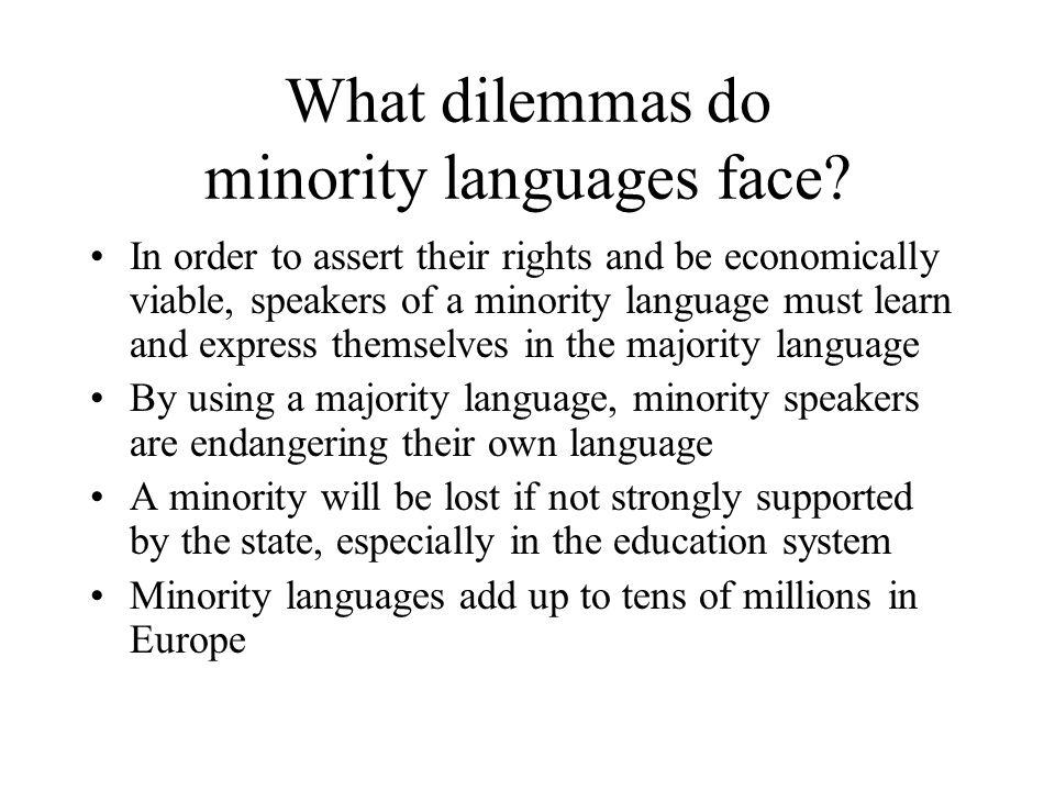 What dilemmas do minority languages face.