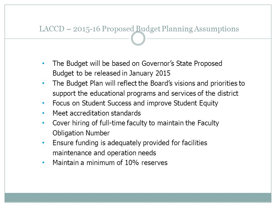 LACCD – 2015-16 Proposed Budget Planning Assumptions The Budget will be based on Governor's State Proposed Budget to be released in January 2015 The B