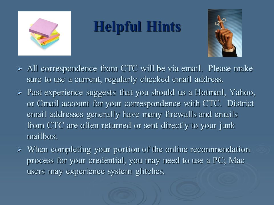 Helpful Hints  All correspondence from CTC will be via email. Please make sure to use a current, regularly checked email address.  Past experience s