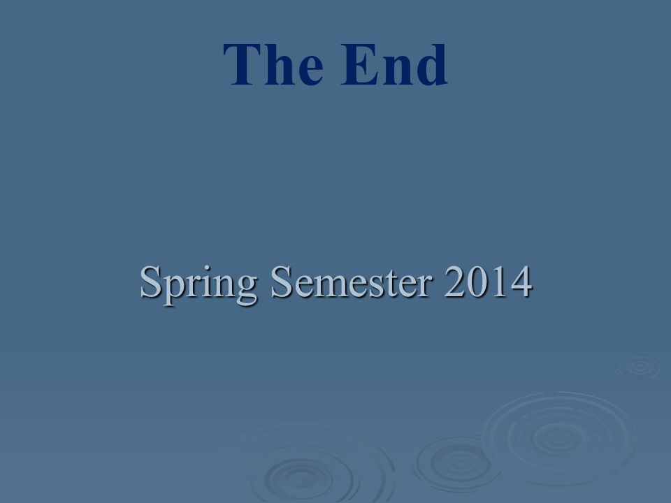 The End Spring Semester 2014