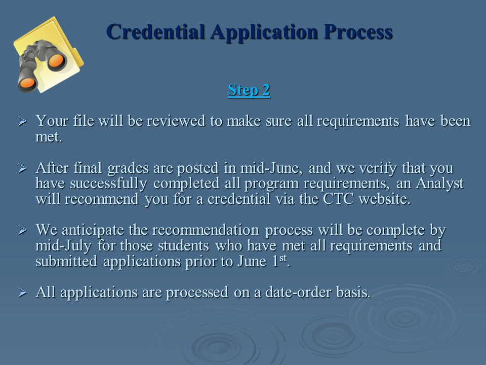 Credential Application Process Step 2  Your file will be reviewed to make sure all requirements have been met.