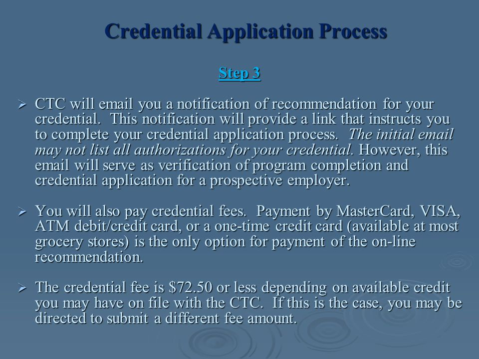 Credential Application Process Step 3  CTC will email you a notification of recommendation for your credential. This notification will provide a link