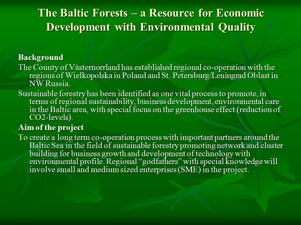 The Baltic Forests – a Resource for Economic Development with Environmental Quality Background The County of Västernorrland has established regional co-operation with the regions of Wielkopolska in Poland and St.