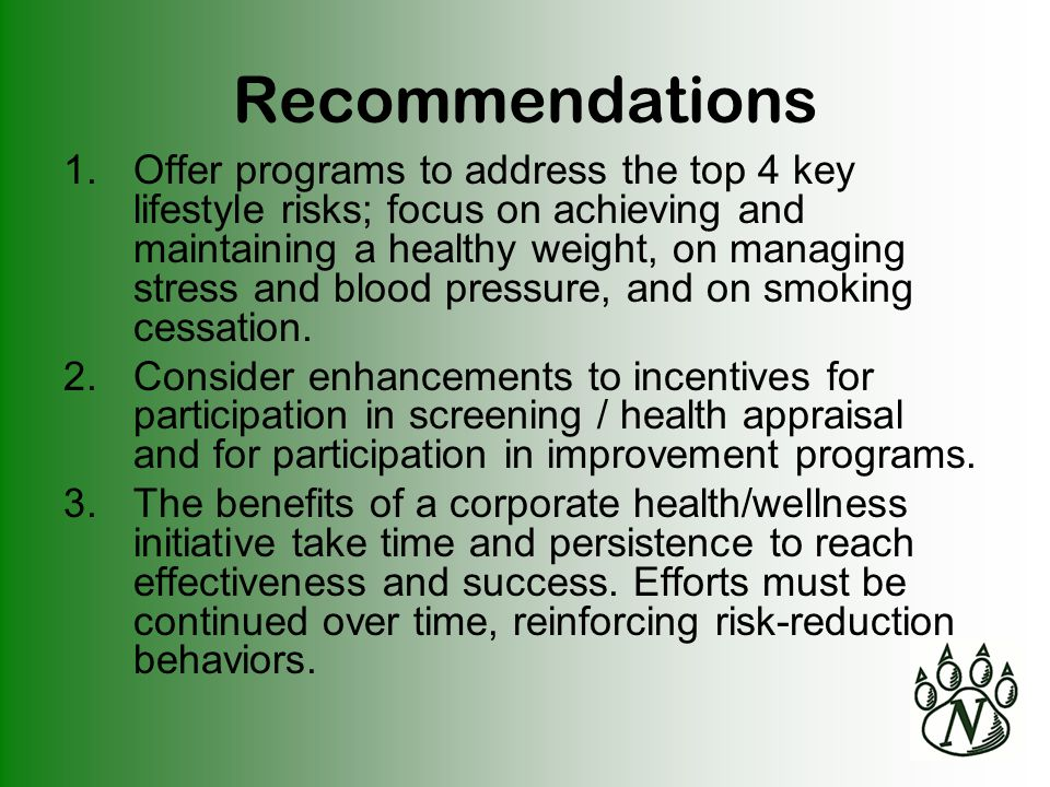 Recommendations 1.Offer programs to address the top 4 key lifestyle risks; focus on achieving and maintaining a healthy weight, on managing stress and blood pressure, and on smoking cessation.