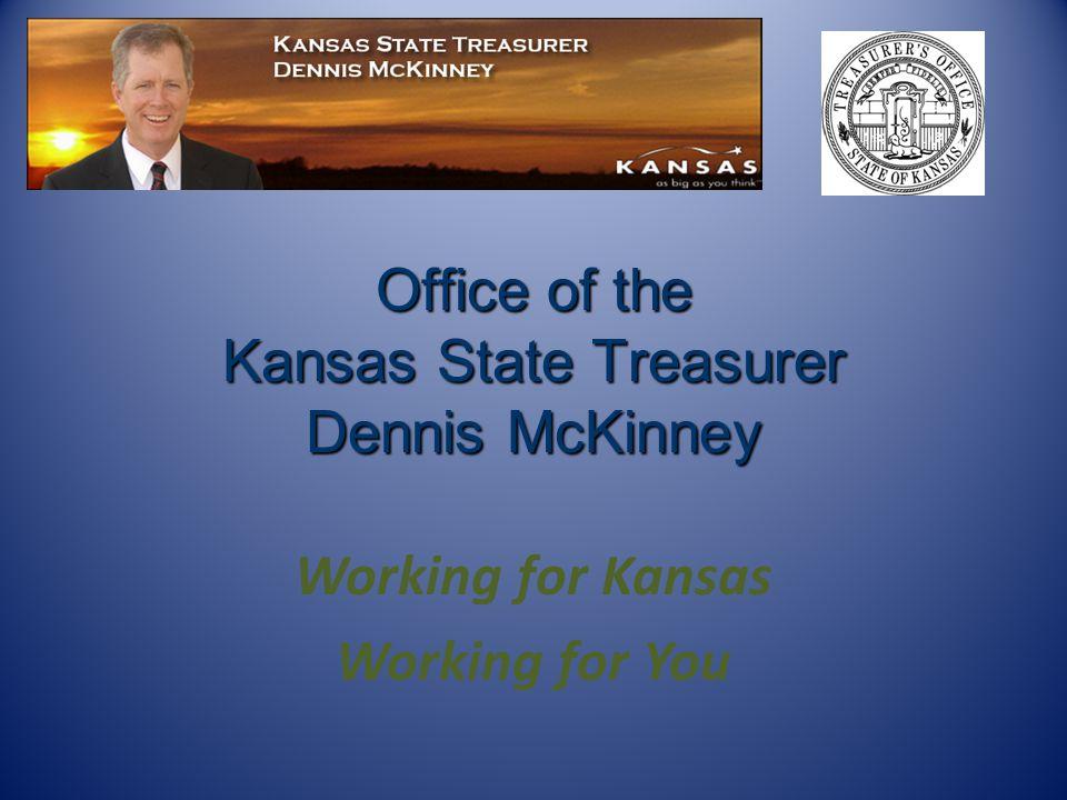 Office of the Kansas State Treasurer Dennis McKinney Working for Kansas Working for You Kansas State Treasurer Dennis McKinney