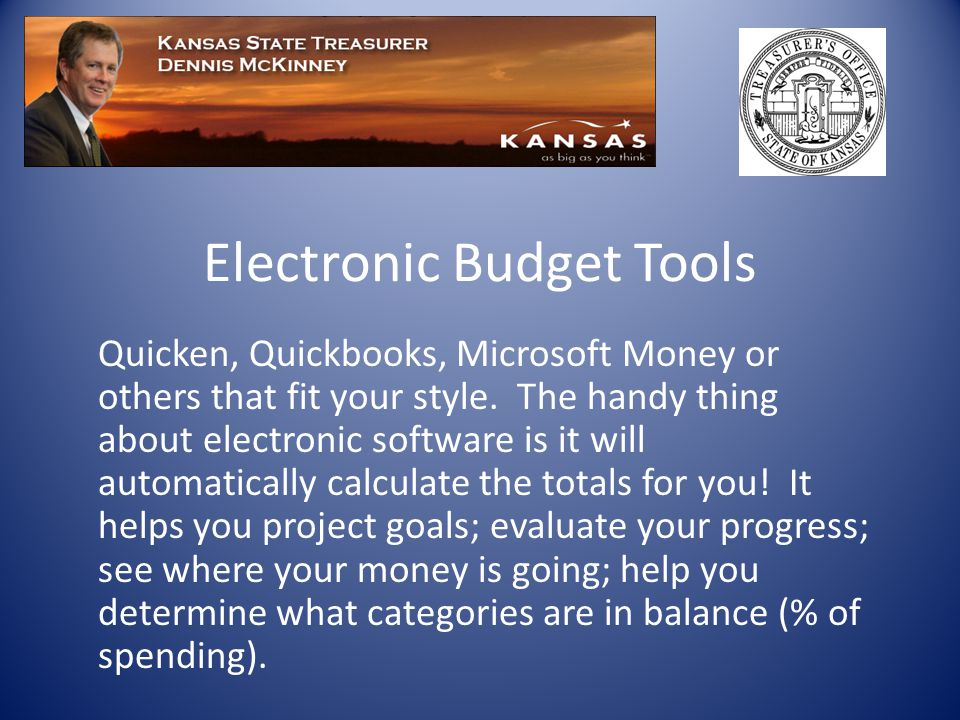 Electronic Budget Tools Quicken, Quickbooks, Microsoft Money or others that fit your style.