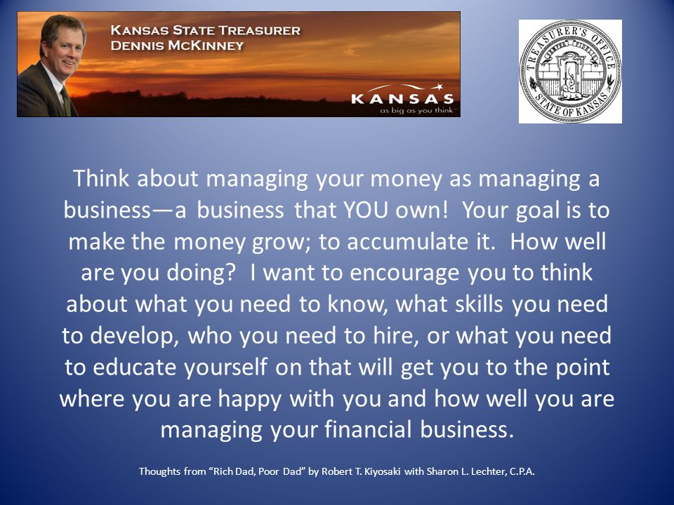 Think about managing your money as managing a business—a business that YOU own.