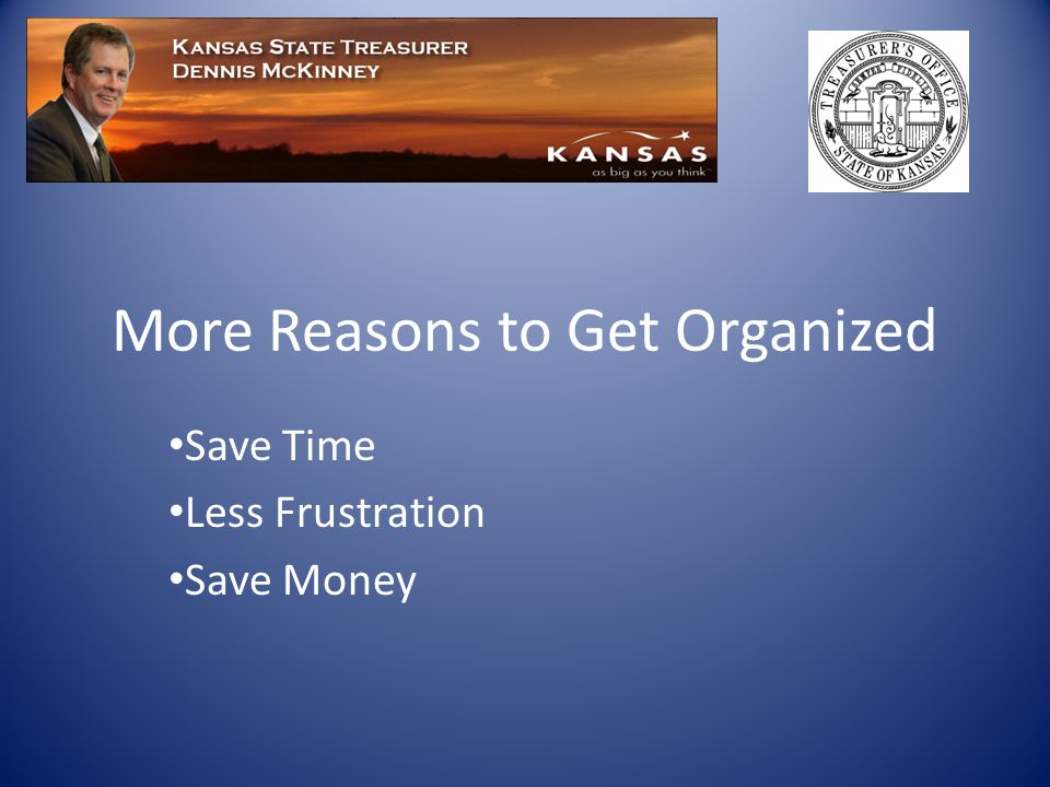 More Reasons to Get Organized Save Time Less Frustration Save Money